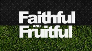 Faithful and Fruitful